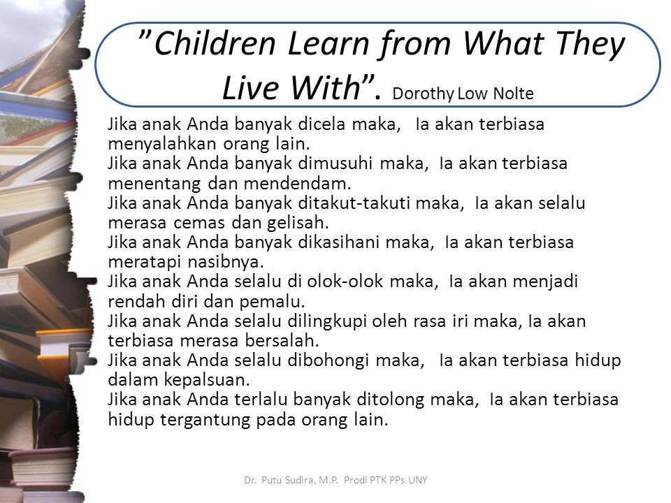 Children Learn from What They Live With . Dorothy Low Nolte