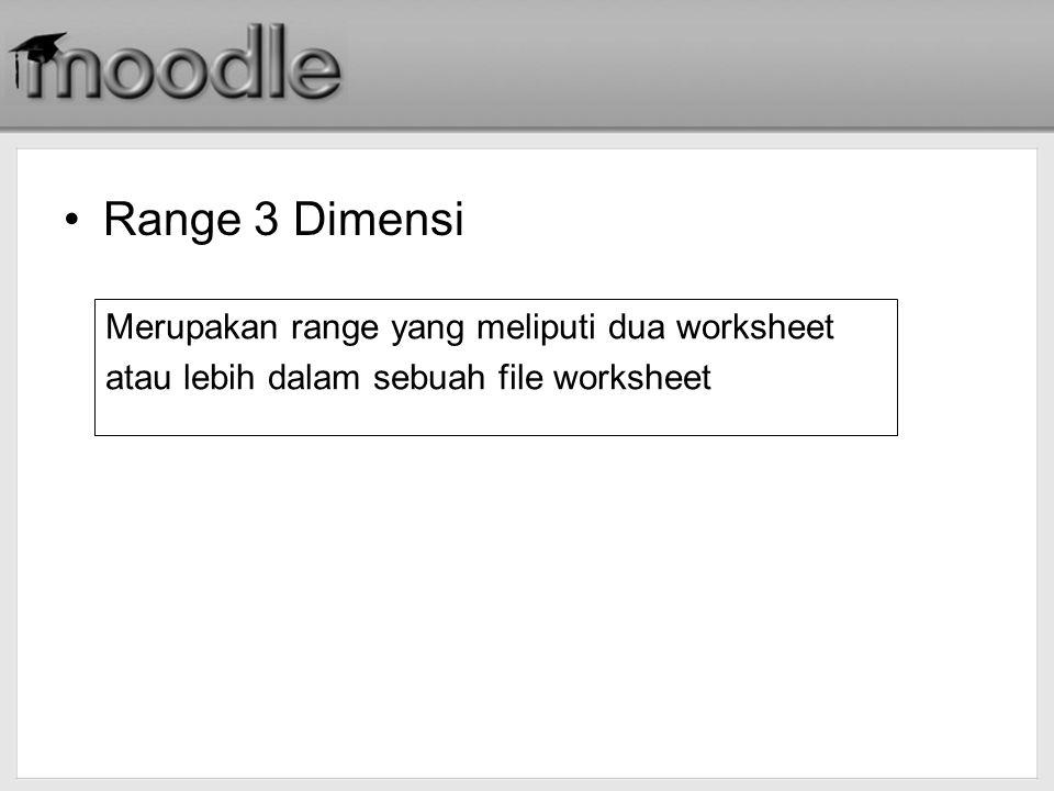 Range 3 Dimensi Merupakan range yang meliputi dua worksheet