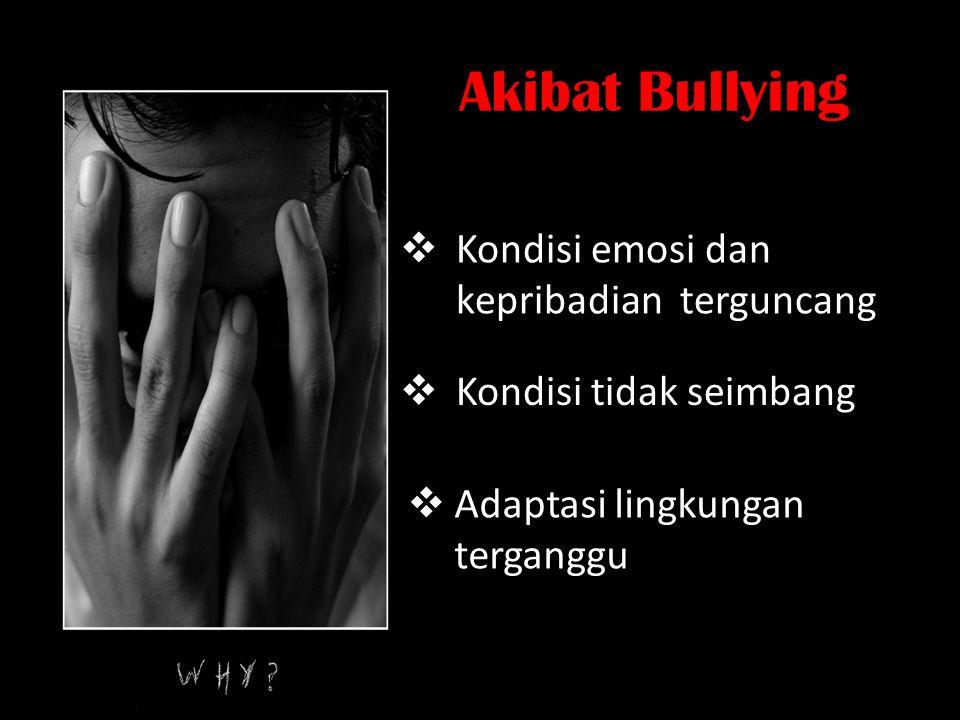 Akibat Bullying Kondisi emosi dan kepribadian terguncang