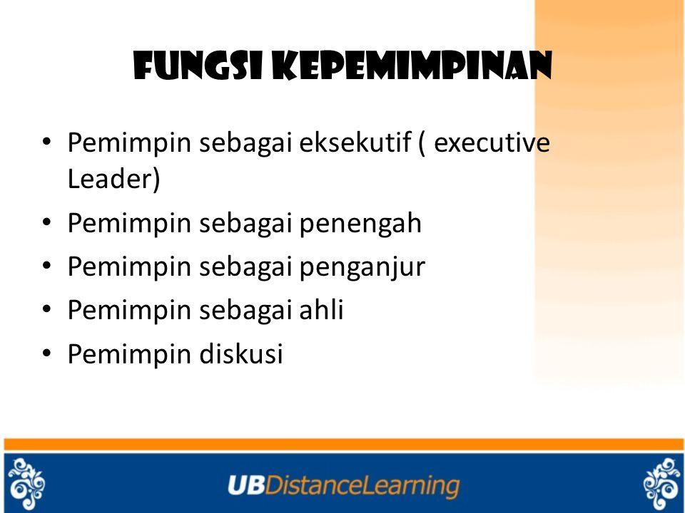 Fungsi Kepemimpinan Pemimpin sebagai eksekutif ( executive Leader)