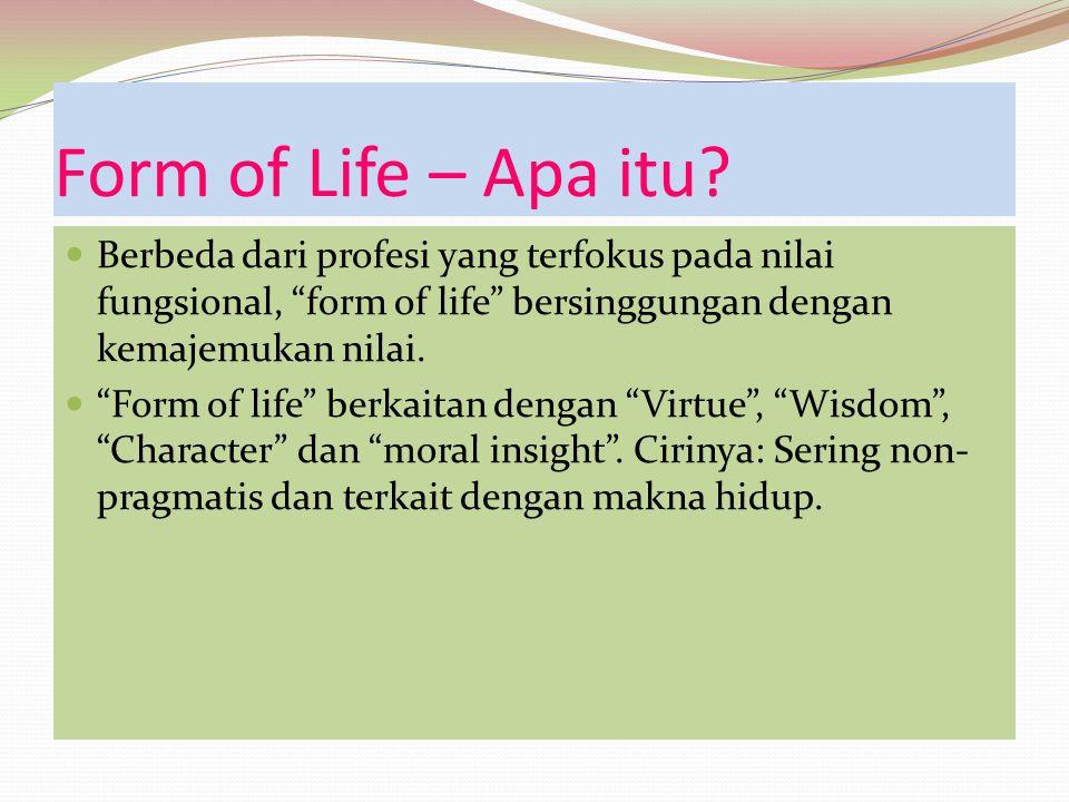 Form of Life – Apa itu Berbeda dari profesi yang terfokus pada nilai fungsional, form of life bersinggungan dengan kemajemukan nilai.