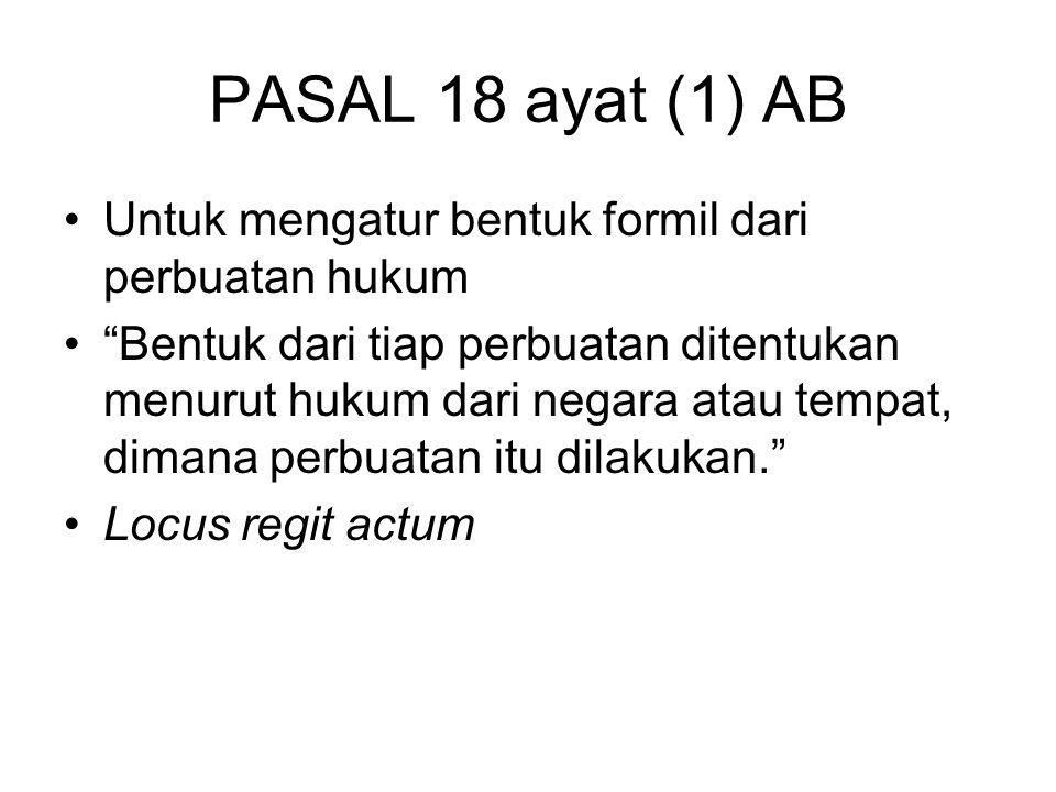 PASAL 18 ayat (1) AB Untuk mengatur bentuk formil dari perbuatan hukum