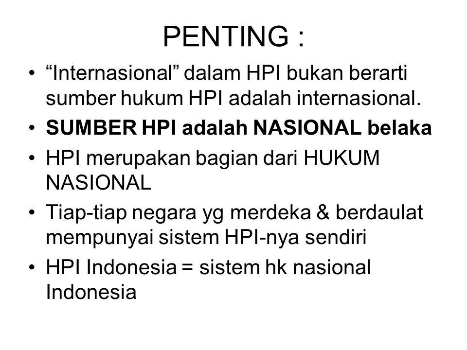 PENTING : Internasional dalam HPI bukan berarti sumber hukum HPI adalah internasional. SUMBER HPI adalah NASIONAL belaka.
