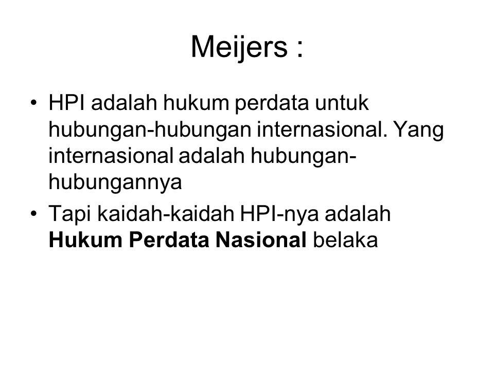 Meijers : HPI adalah hukum perdata untuk hubungan-hubungan internasional. Yang internasional adalah hubungan-hubungannya.