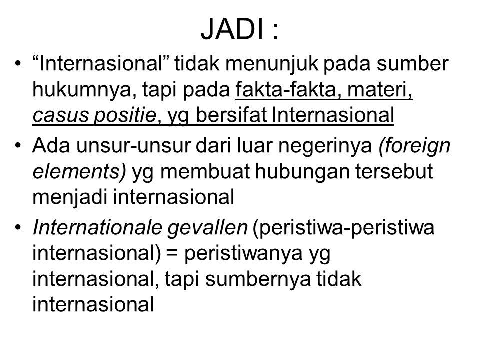 JADI : Internasional tidak menunjuk pada sumber hukumnya, tapi pada fakta-fakta, materi, casus positie, yg bersifat Internasional.