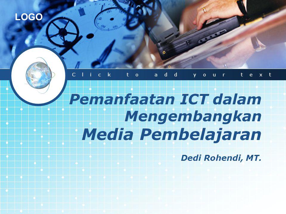 Click to add your text Pemanfaatan ICT dalam Mengembangkan Media Pembelajaran Dedi Rohendi, MT. 1