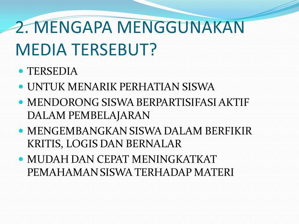 2. MENGAPA MENGGUNAKAN MEDIA TERSEBUT