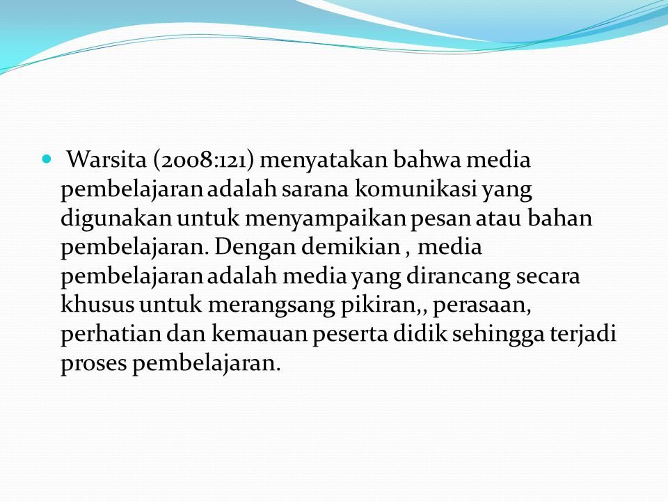 Warsita (2008:121) menyatakan bahwa media pembelajaran adalah sarana komunikasi yang digunakan untuk menyampaikan pesan atau bahan pembelajaran.