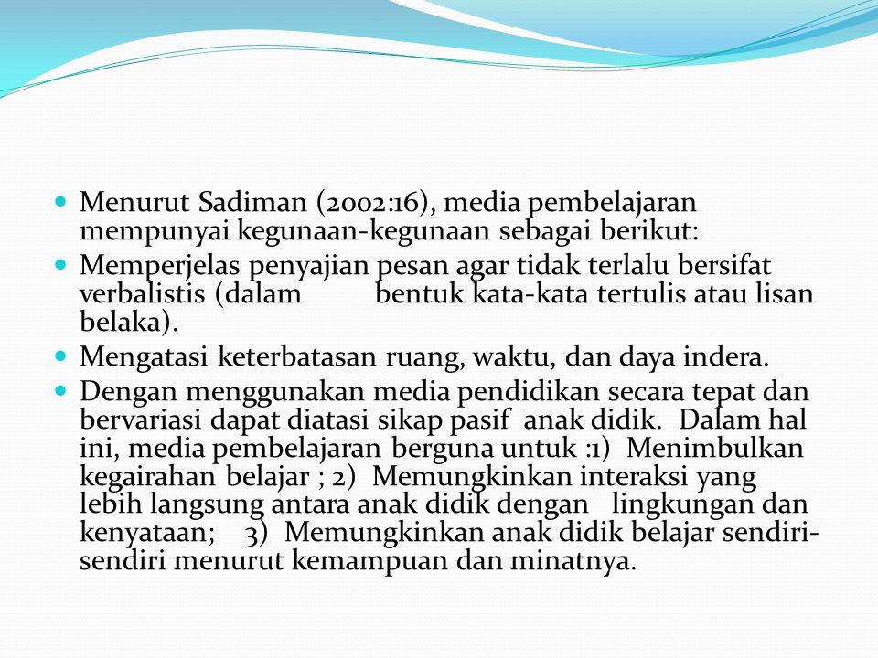 Menurut Sadiman (2002:16), media pembelajaran mempunyai kegunaan-kegunaan sebagai berikut:
