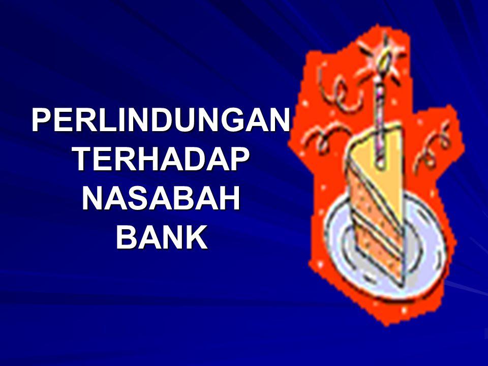 PERLINDUNGAN TERHADAP NASABAH BANK