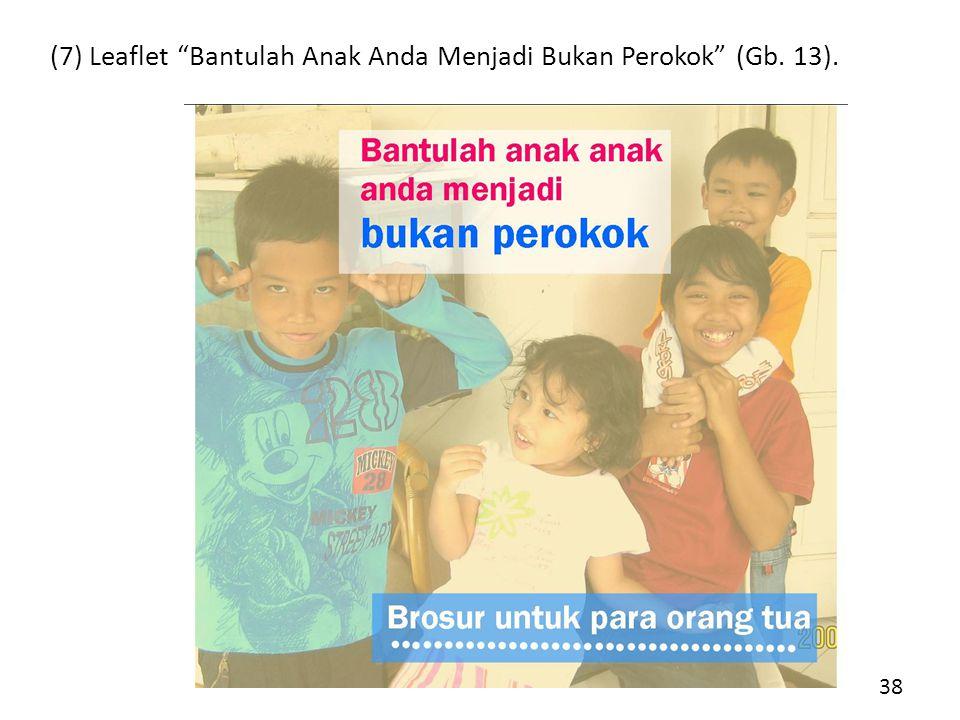 (7) Leaflet Bantulah Anak Anda Menjadi Bukan Perokok (Gb. 13).