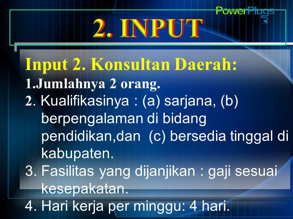 2. INPUT Input 2. Konsultan Daerah: 1.Jumlahnya 2 orang.