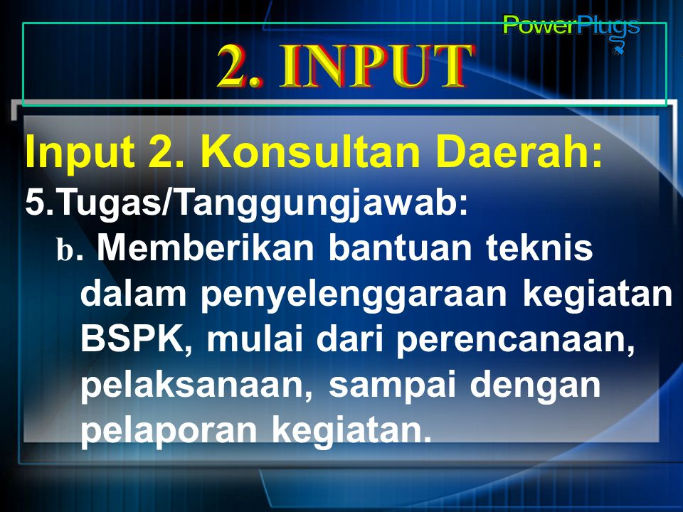 2. INPUT Input 2. Konsultan Daerah: 5.Tugas/Tanggungjawab: