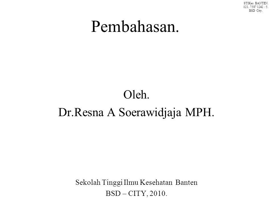 Pembahasan. Oleh. Dr.Resna A Soerawidjaja MPH.