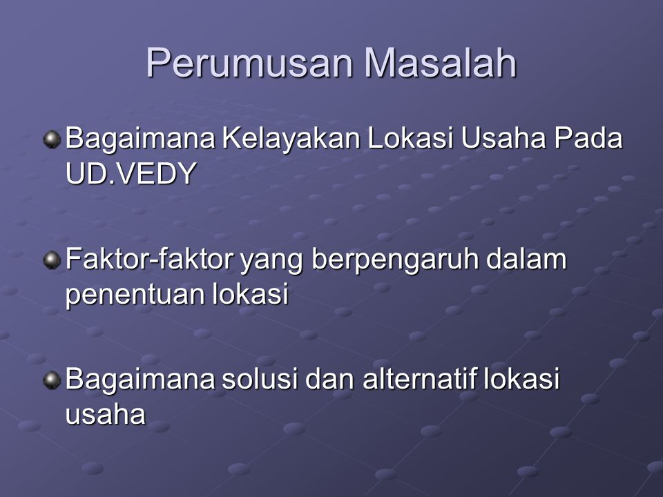 Perumusan Masalah Bagaimana Kelayakan Lokasi Usaha Pada UD.VEDY