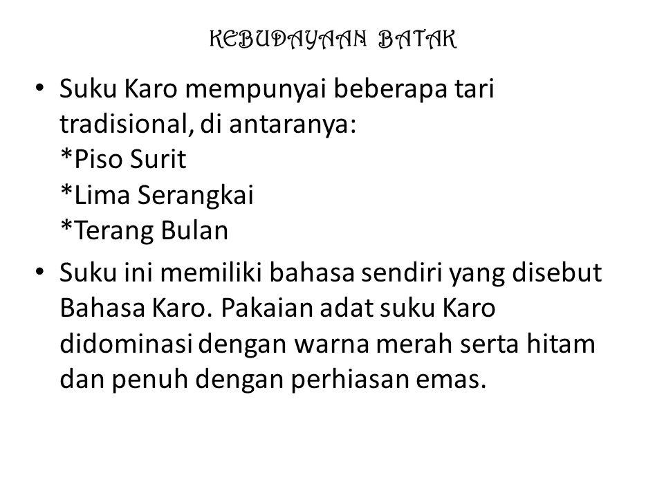 KEBUDAYAAN BATAK Suku Karo mempunyai beberapa tari tradisional, di antaranya: *Piso Surit *Lima Serangkai *Terang Bulan.