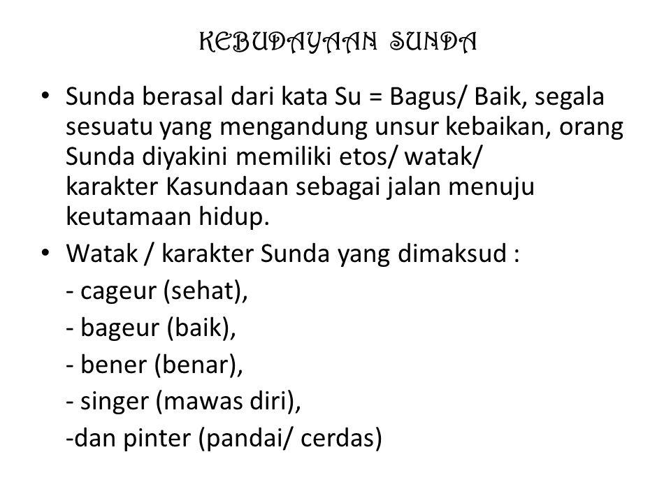 Watak / karakter Sunda yang dimaksud : - cageur (sehat),