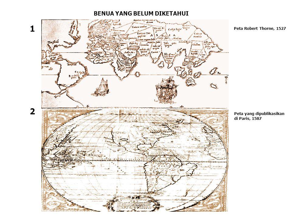 1 2 BENUA YANG BELUM DIKETAHUI Peta Robert Thorne, 1527