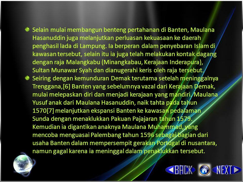 Selain mulai membangun benteng pertahanan di Banten, Maulana Hasanuddin juga melanjutkan perluasan kekuasaan ke daerah penghasil lada di Lampung. Ia berperan dalam penyebaran Islam di kawasan tersebut, selain itu ia juga telah melakukan kontak dagang dengan raja Malangkabu (Minangkabau, Kerajaan Inderapura), Sultan Munawar Syah dan dianugerahi keris oleh raja tersebut.