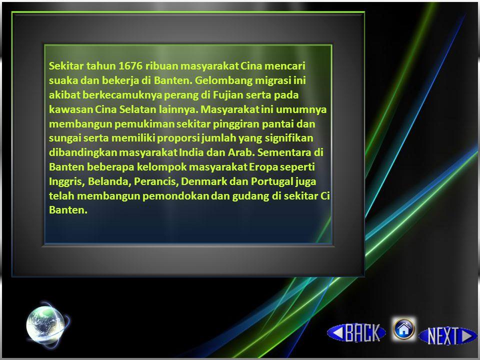 Sekitar tahun 1676 ribuan masyarakat Cina mencari suaka dan bekerja di Banten.