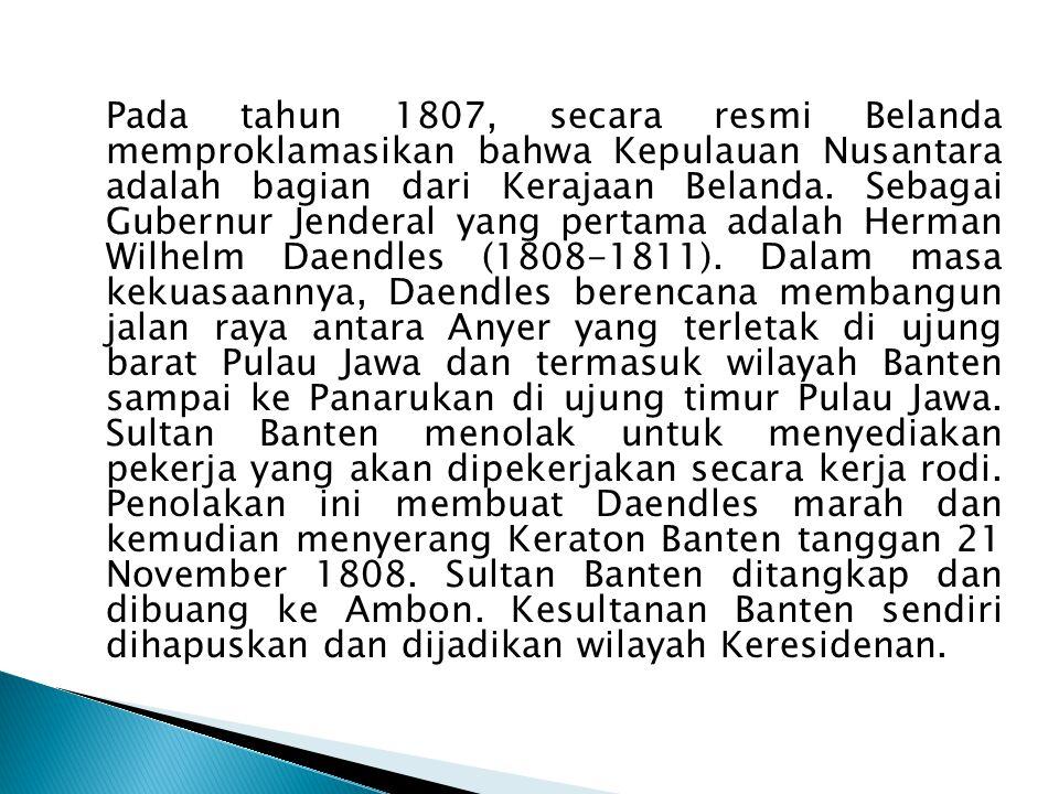 Pada tahun 1807, secara resmi Belanda memproklamasikan bahwa Kepulauan Nusantara adalah bagian dari Kerajaan Belanda.