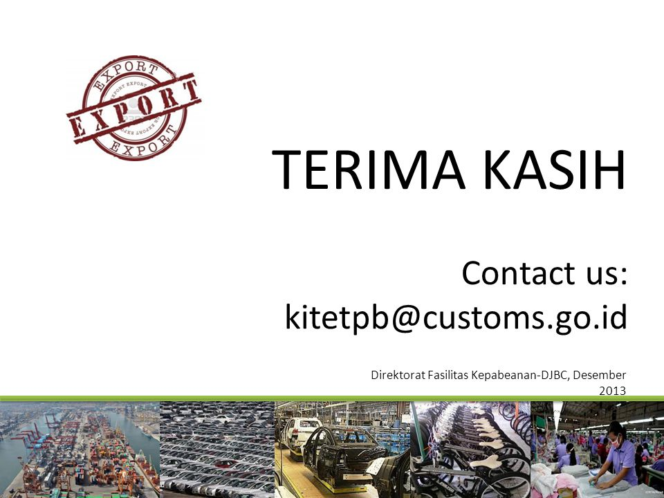 TERIMA KASIH Contact us: kitetpb@customs.go.id