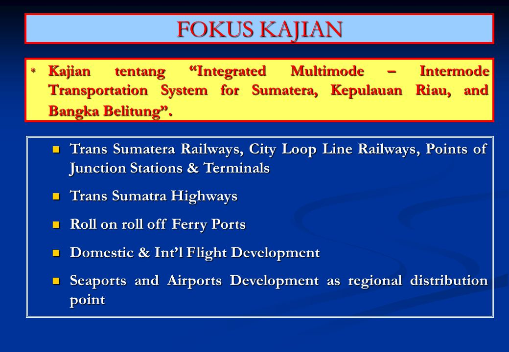 FOKUS KAJIAN Kajian tentang Integrated Multimode – Intermode Transportation System for Sumatera, Kepulauan Riau, and Bangka Belitung .