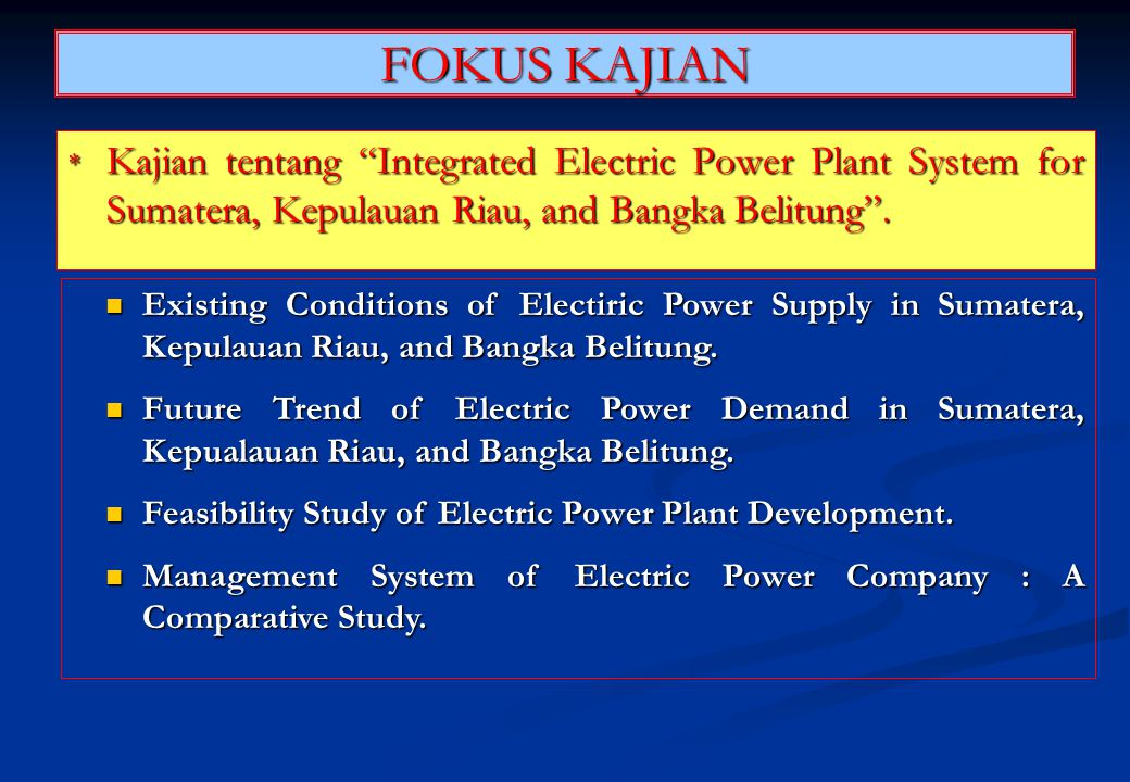 FOKUS KAJIAN Kajian tentang Integrated Electric Power Plant System for Sumatera, Kepulauan Riau, and Bangka Belitung .