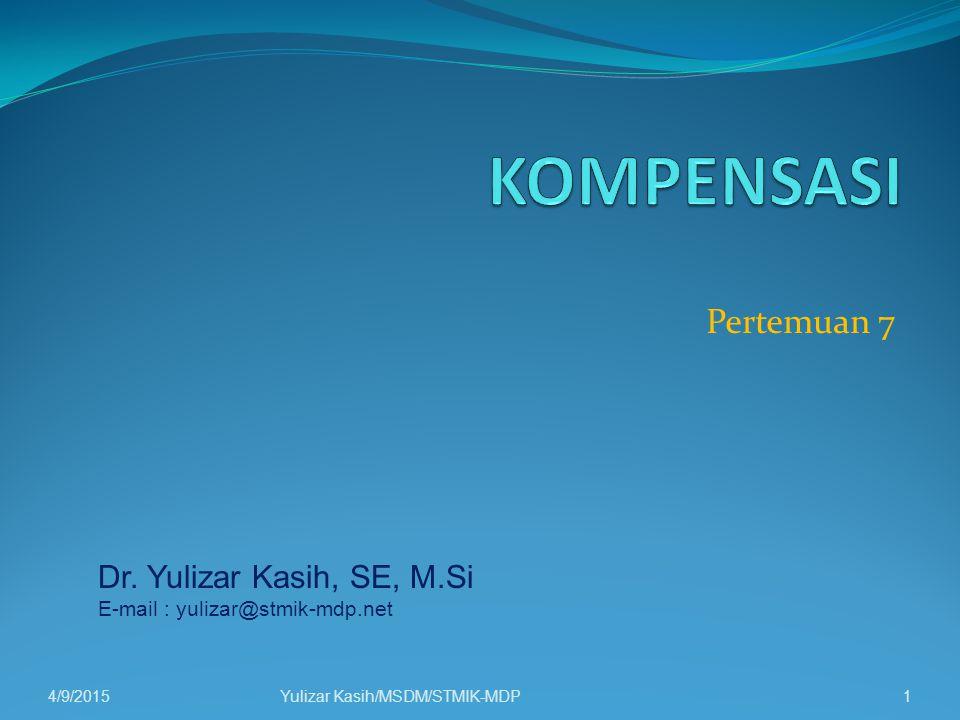 KOMPENSASI Pertemuan 7 Dr. Yulizar Kasih, SE, M.Si