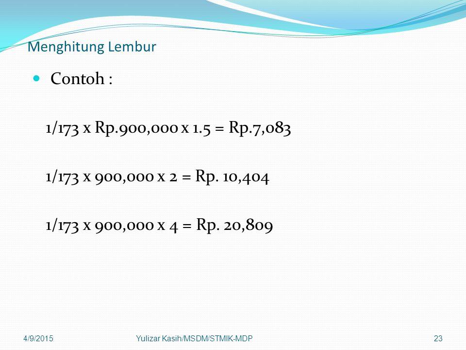 Menghitung Lembur Contoh : 1/173 x Rp.900,000 x 1.5 = Rp.7,083. 1/173 x 900,000 x 2 = Rp. 10,404.