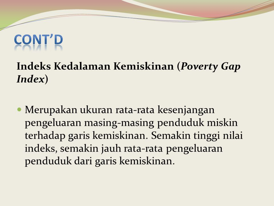 Cont'd Indeks Kedalaman Kemiskinan (Poverty Gap Index)