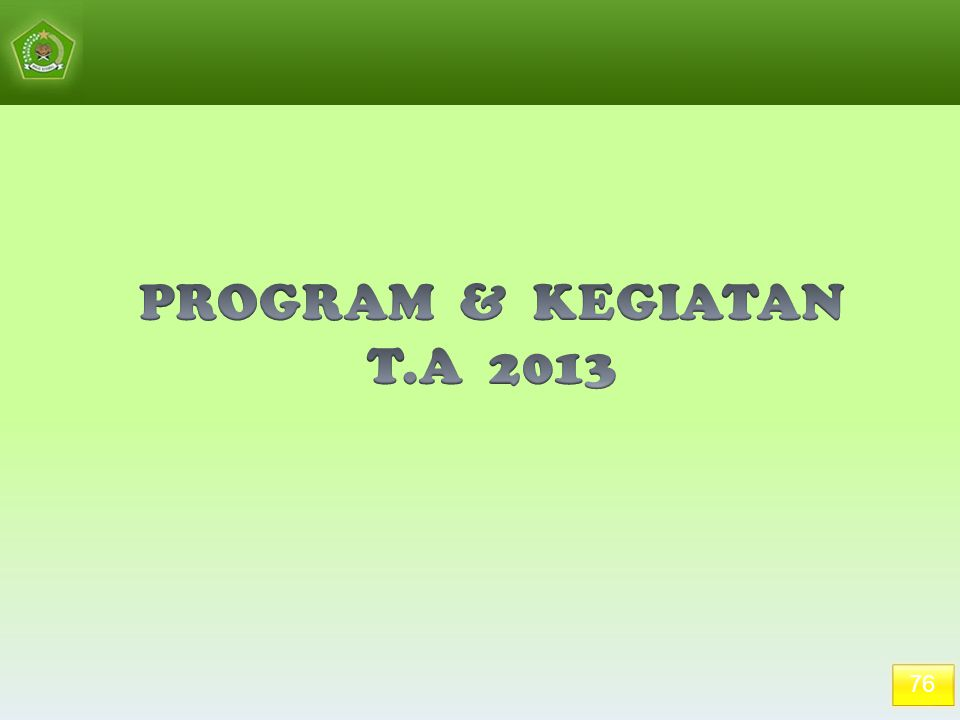 PROGRAM & KEGIATAN T.A 2013 76