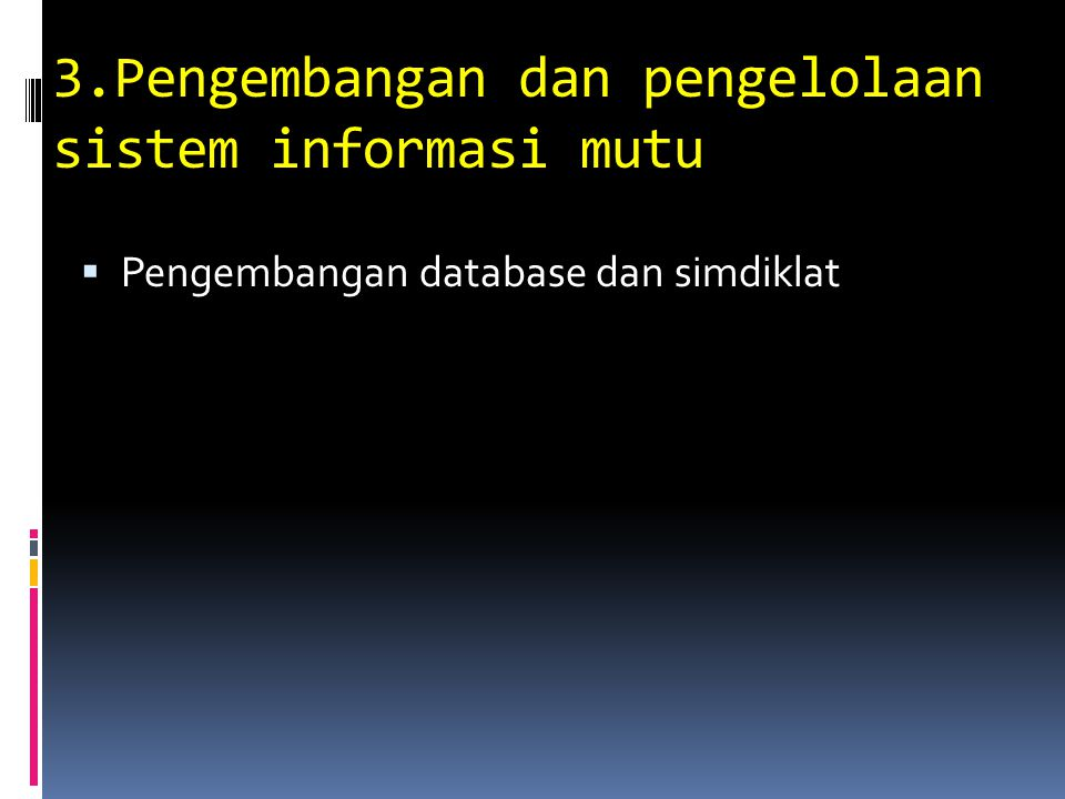 3.Pengembangan dan pengelolaan sistem informasi mutu