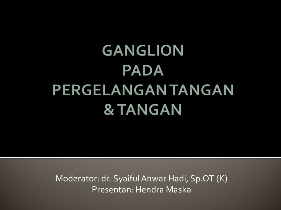 GANGLION PADA PERGELANGAN TANGAN & TANGAN
