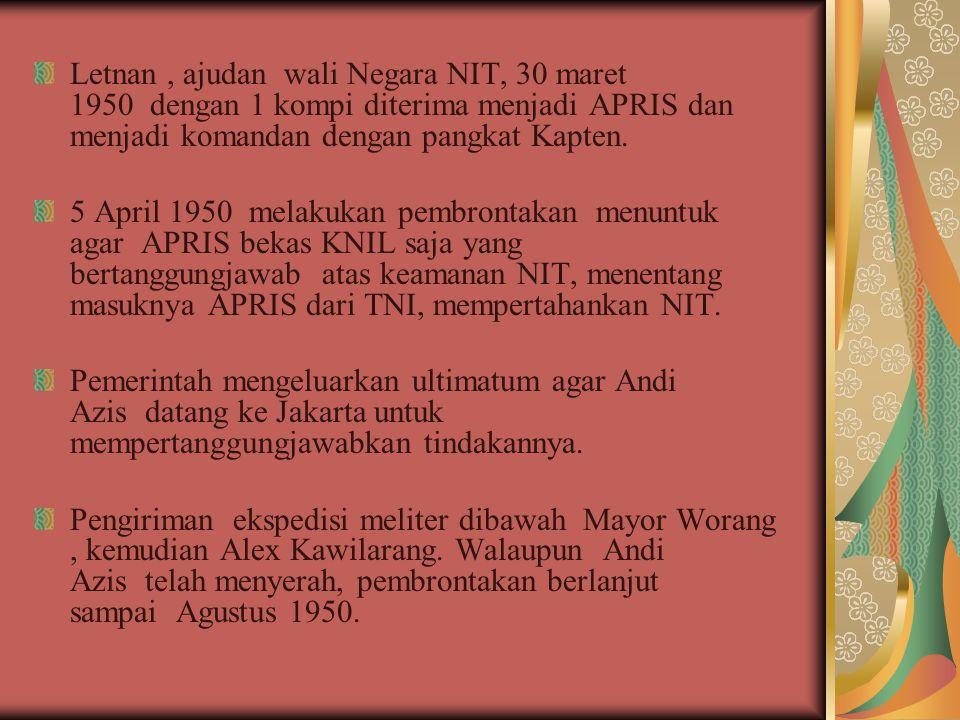 Letnan , ajudan wali Negara NIT, 30 maret 1950 dengan 1 kompi diterima menjadi APRIS dan menjadi komandan dengan pangkat Kapten.