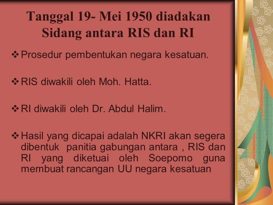 Tanggal 19- Mei 1950 diadakan Sidang antara RIS dan RI
