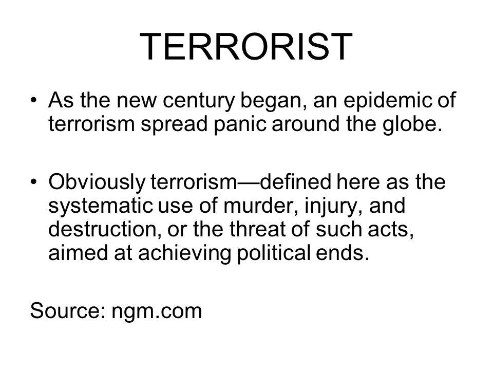 TERRORIST As the new century began, an epidemic of terrorism spread panic around the globe.