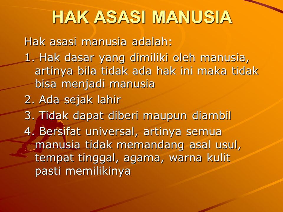 HAK ASASI MANUSIA Hak asasi manusia adalah:
