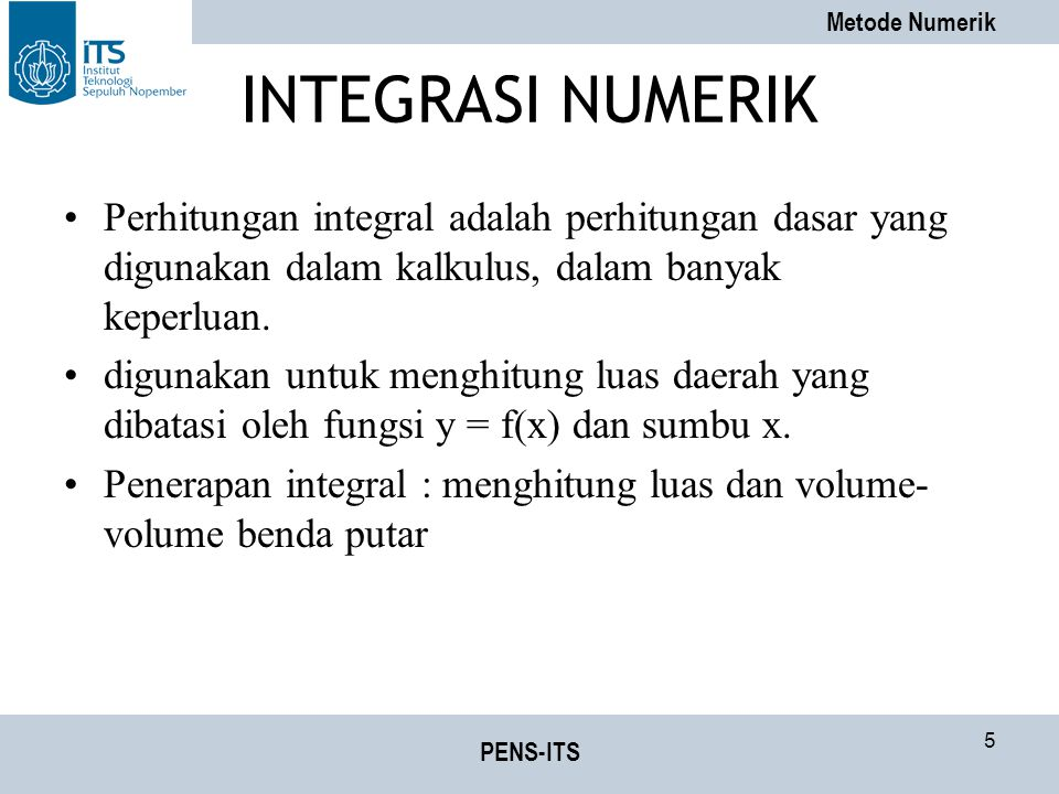 INTEGRASI NUMERIK Perhitungan integral adalah perhitungan dasar yang digunakan dalam kalkulus, dalam banyak keperluan.