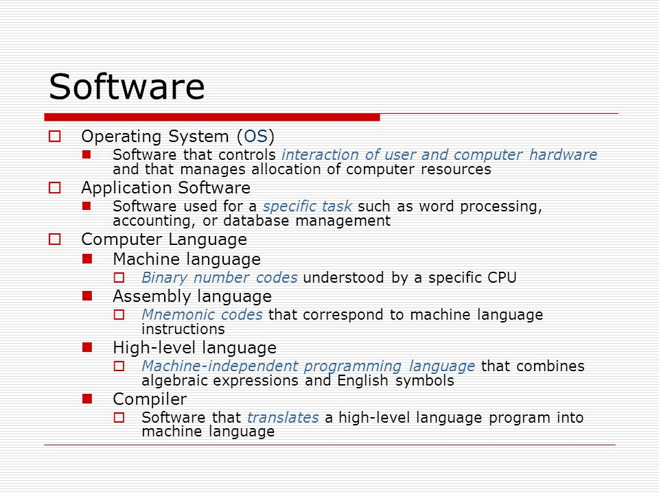 Software Operating System (OS) Application Software Computer Language