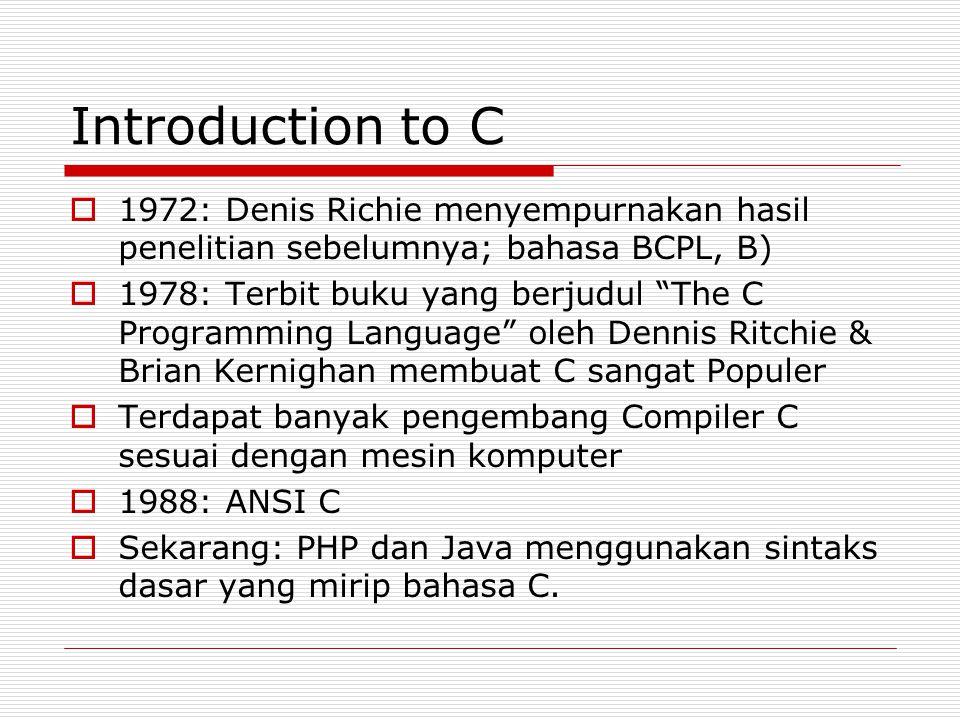 Introduction to C 1972: Denis Richie menyempurnakan hasil penelitian sebelumnya; bahasa BCPL, B)