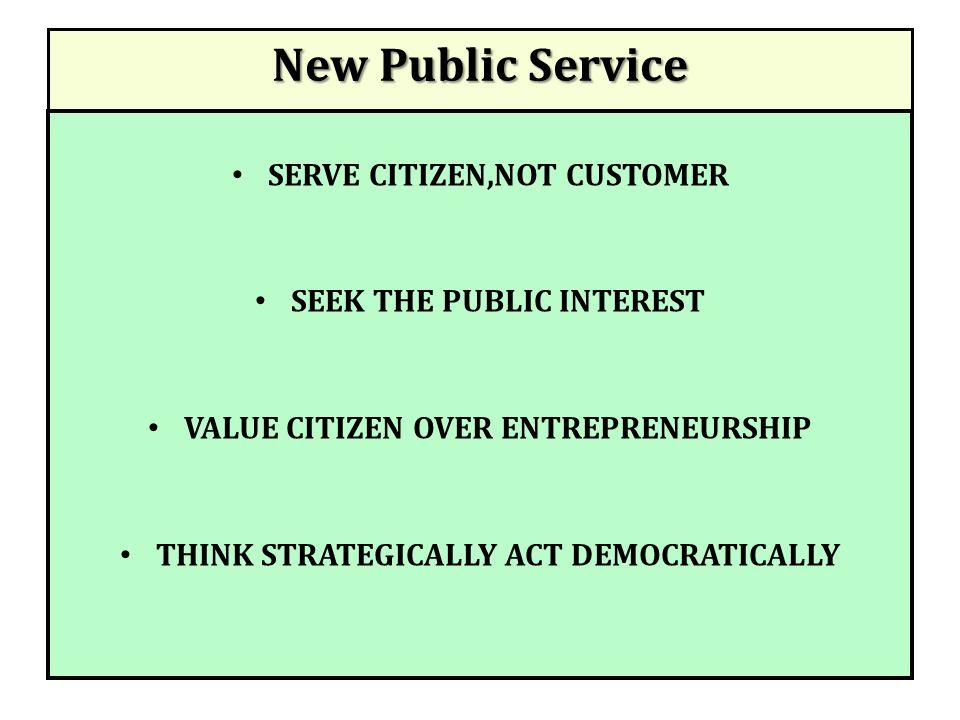 New Public Service SERVE CITIZEN,NOT CUSTOMER SEEK THE PUBLIC INTEREST