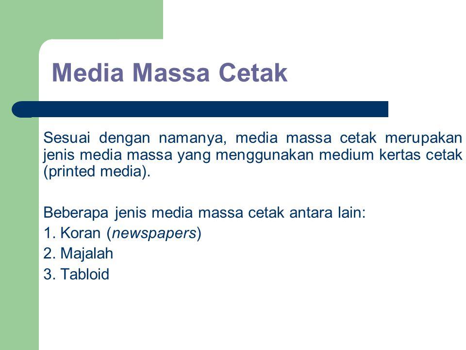 Media Massa Cetak Sesuai dengan namanya, media massa cetak merupakan jenis media massa yang menggunakan medium kertas cetak (printed media).