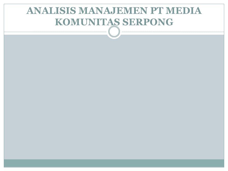 ANALISIS MANAJEMEN PT MEDIA KOMUNITAS SERPONG