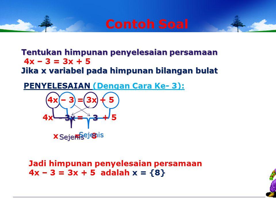 Contoh Soal Tentukan himpunan penyelesaian persamaan 4x – 3 = 3x + 5