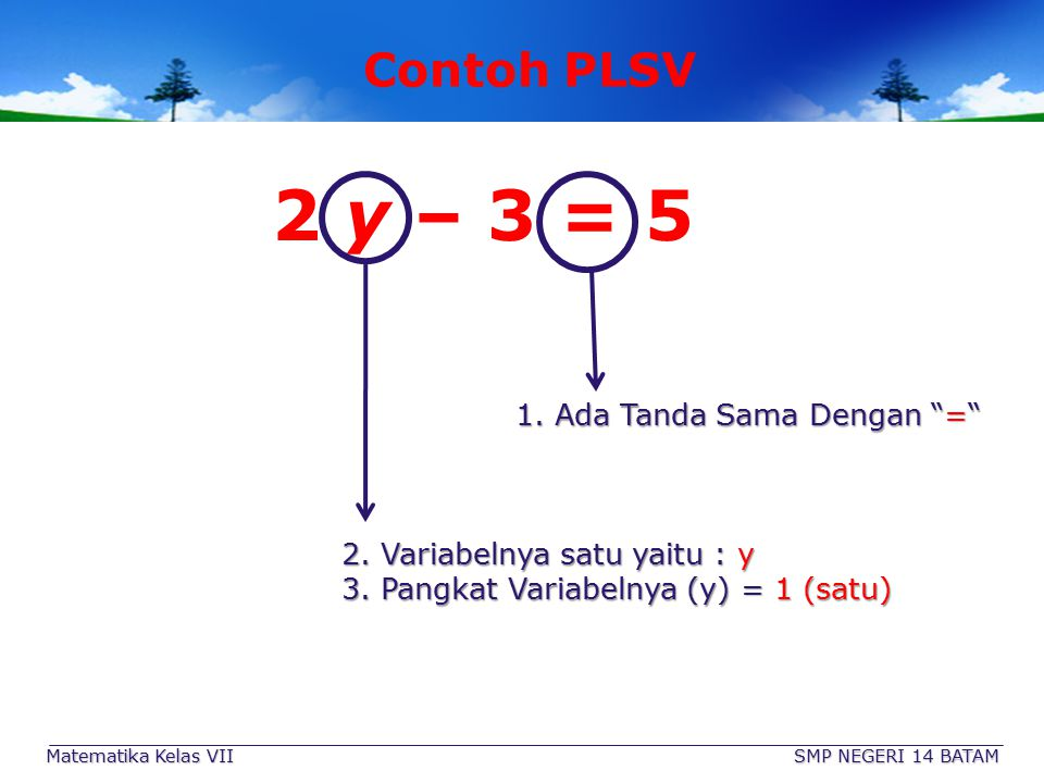 2 y – 3 = 5 Contoh PLSV 1. Ada Tanda Sama Dengan =