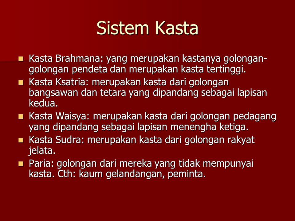 Sistem Kasta Kasta Brahmana: yang merupakan kastanya golongan-golongan pendeta dan merupakan kasta tertinggi.