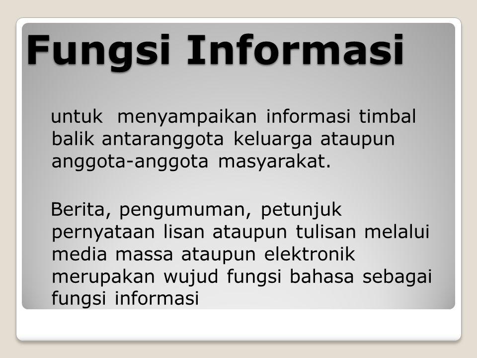 Fungsi Informasi untuk menyampaikan informasi timbal balik antaranggota keluarga ataupun anggota-anggota masyarakat.