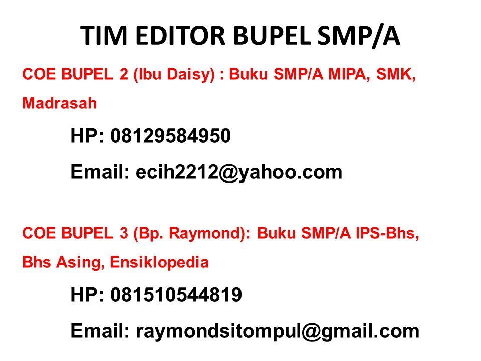 TIM EDITOR BUPEL SMP/A COE BUPEL 2 (Ibu Daisy) : Buku SMP/A MIPA, SMK, Madrasah. HP: 08129584950. Email: ecih2212@yahoo.com.