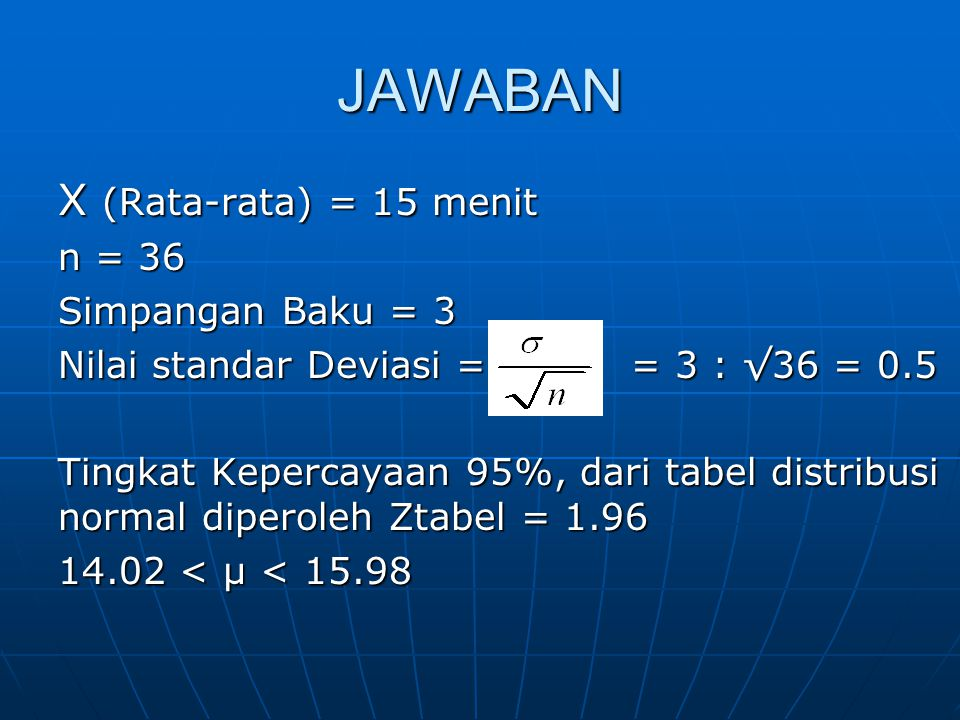 JAWABAN X (Rata-rata) = 15 menit n = 36 Simpangan Baku = 3